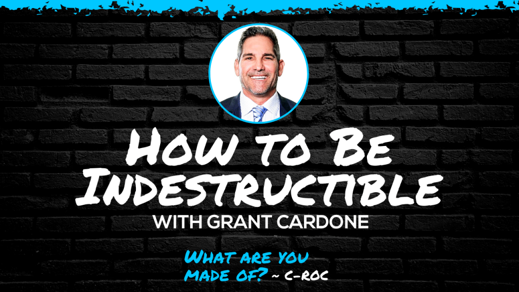 How to Be Indestructible with Grant Cardone