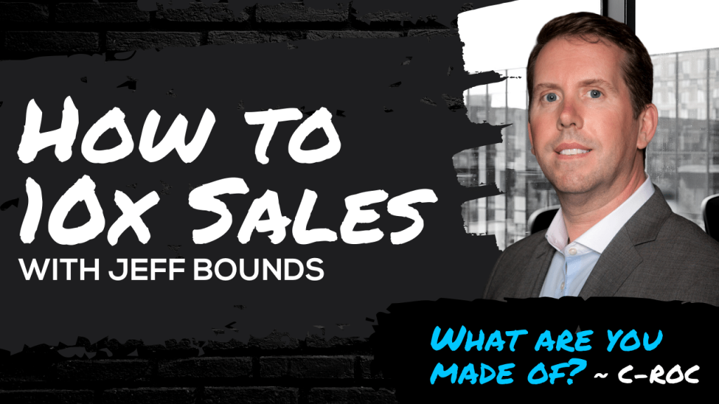 How to 10x Sales with Jeff Bounds