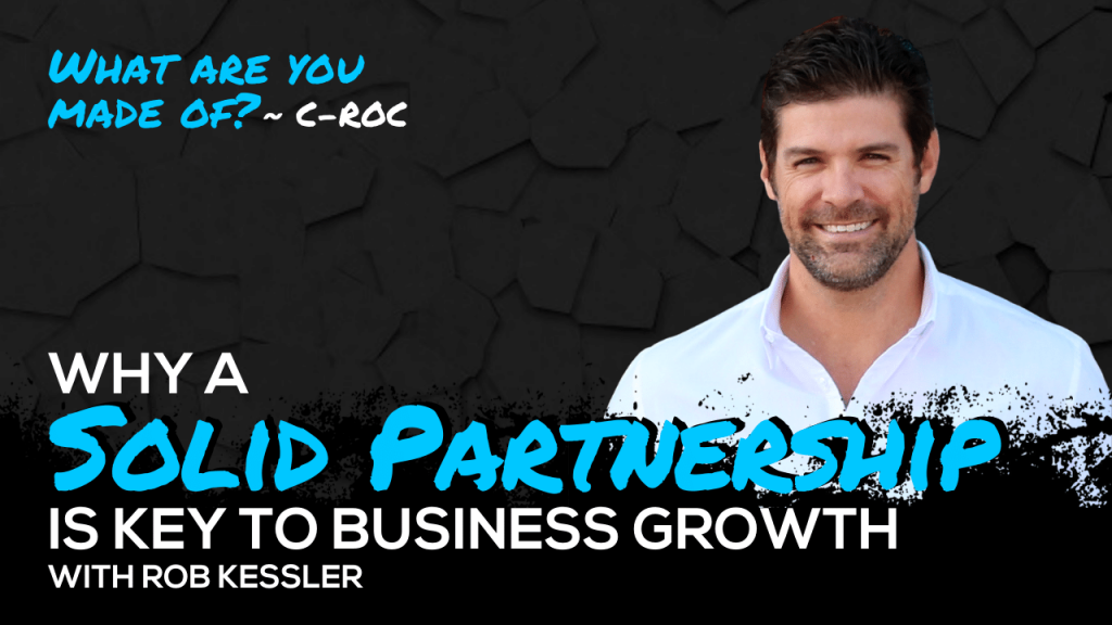 Why a Solid Partnership is Key to Business Growth with Rob Kessler