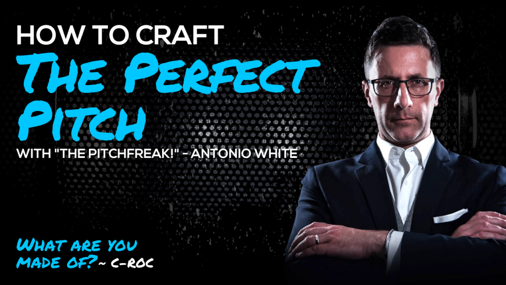 """How To Craft The Perfect Pitch with """"The Pitchfreak!"""" - Antonio White"""