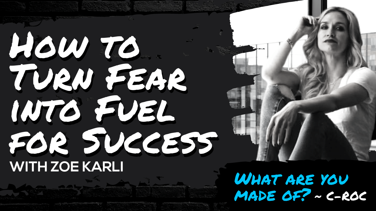 How to Turn Fear into Fuel for Success with Zoe Karli