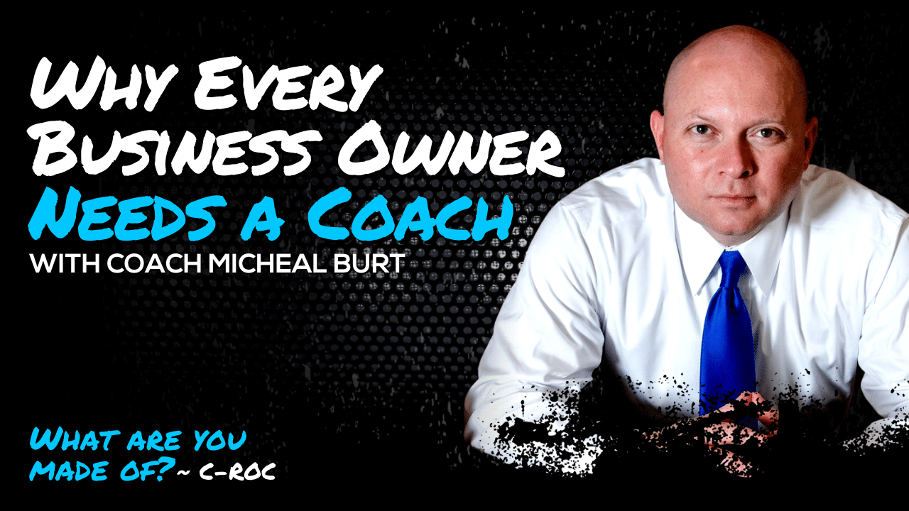 Why Every Business Owner Needs a Coach with Coach Micheal Burt