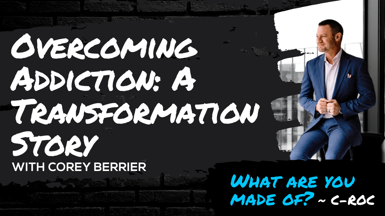 Overcoming Addiction: A Transformation Story with Corey Berrier
