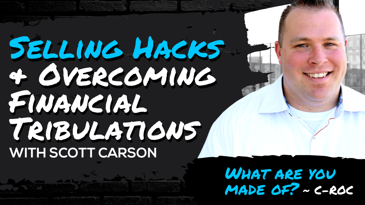 Selling Hacks & Overcoming Financial Tribulations with Scott Carson